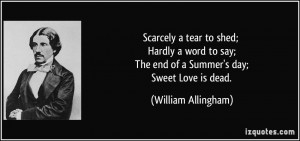 ... ; The end of a Summer's day; Sweet Love is dead. - William Allingham