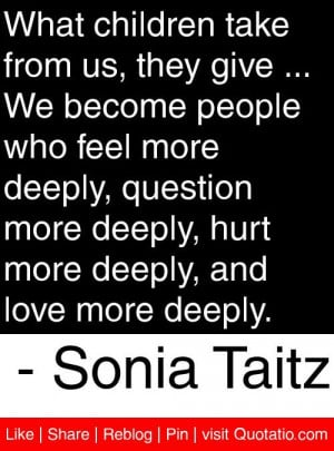 ... deeply, hurt more deeply, and love more deeply. - Sonia Taitz #quotes