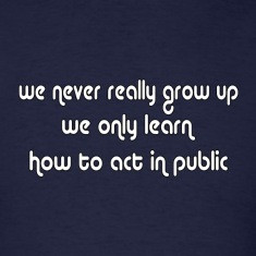 We never really grow up - cool quote t shirt