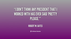 quote Robert M Gates i dont think any president that i 129630 3 png