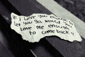 If I love you enough to let you go, would you love me enough to come ...