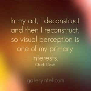 Chuck Close #art #quote #artquote #close
