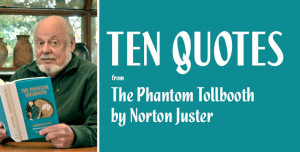 Ten Inspirational Norton Juster quotes from The Phantom Tollbooth