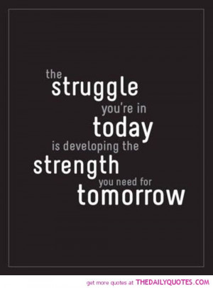 struggle-in-today-strength-tomorrow-life-quotes-sayings-pictures.jpg ...
