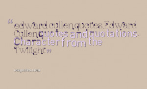 ,Edward Cullen quotes and quotations, Character from the Twilight ...