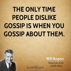life quotes the only time people dislike gossip is when you gossip