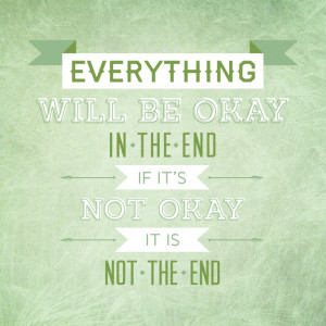 everything will be okay in the end if it s not okay it is not the end