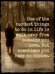 One of the hardest things to do in life is walk away from someone you ...