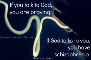 ... Talk To God You Are Praying, If God Talks To You Have Schizophrenia