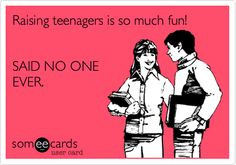 ... quotes, funny teenager ecards, teenagers and parents, raising teenager