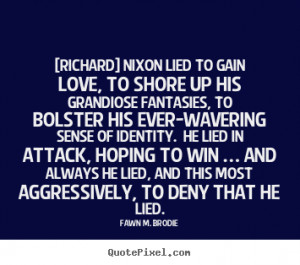 Richard] Nixon lied to gain love, to shore up his grandiose fantasies ...