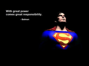 With Great Power Comes Great Responsibility. Spider-Man's Wisdom Quote