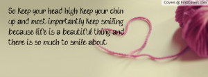So keep your head high, keep your chin up, and most importantly keep ...