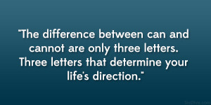 The difference between can and cannot are only three letters. Three ...