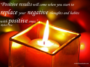Think positive and the results that you get for your efforts will be ...