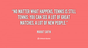 quote-Marat-Safin-no-matter-what-happens-tennis-is-still-90855.png