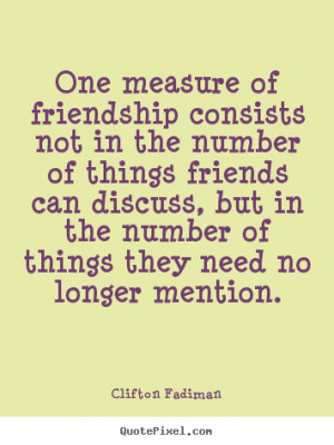 Clifton Fadiman picture quotes - One measure of friendship consists ...