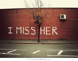 Missing You Quotes I Miss You Quotes Missing Her Quotes I Miss Her ...