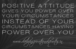 ... circumstances having power over you. ~ Anonymous ( Inspiring Quotes