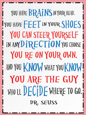 Dr. Seuss Quote. You have brains in your head...