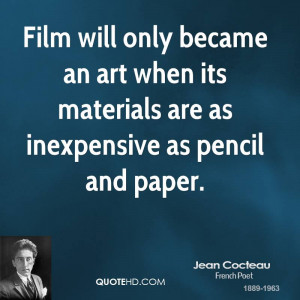 Film will only became an art when its materials are as inexpensive as ...