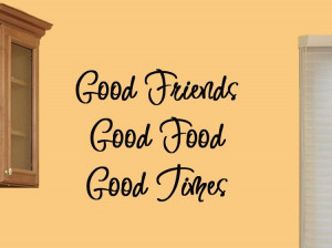 These are the good times friends quotes food wine Pictures