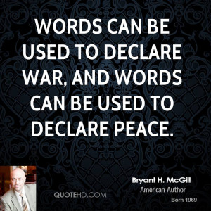 ... can be used to declare war, and words can be used to declare peace