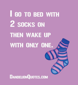 ... socks-on-then-wake-up-with-only-one I go to bed with 2 socks on then