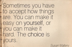 ... make it easy on yourself, or you can make it hard. The Choice is yours