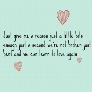 Just Give Me A Reason Quotes Tumblr Just give me a reason