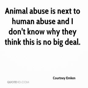 courtney-emken-quote-animal-abuse-is-next-to-human-abuse-and-i-dont ...