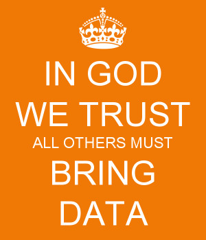 IN GOD WE TRUST ALL OTHERS MUST BRING DATA KEEP CALM AND CARRY ON