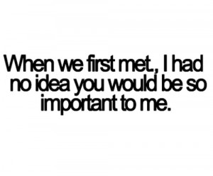 ... met, important to me, quote, quotes, saying, text, typography, when no