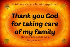God Quotes About Family Thank you god for taking care