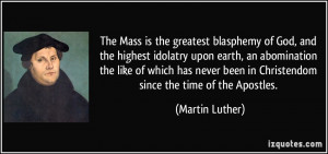 blasphemy of God, and the highest idolatry upon earth, an abomination ...