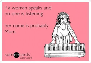funny quotes, if a woman speaks and no one is listening, her name is ...