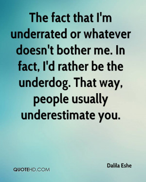 The fact that I'm underrated or whatever doesn't bother me. In fact, I ...