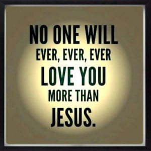 No one loves us more than Jesus https://www.facebook.com ...