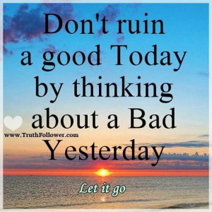 dont ruin a good today