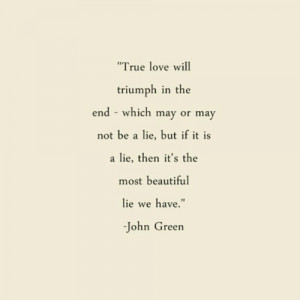 True love will triumph in the end - which may or may not be a lie, but ...