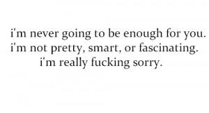 Im Sorry Im Not Good Enough Quotes Tumblr Im sorry im not good enough