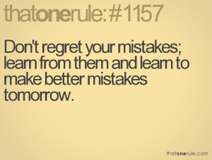 ... mistakes; learn from them and learn to make better mistakes tomorrow