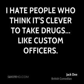 Jack Dee - I hate people who think it's clever to take drugs... like ...