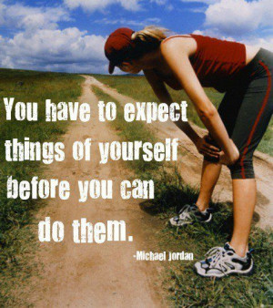 Fuelisms : You have to expect things of yourself before you can do ...