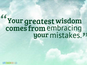 Your Greatest Wisdom Comes From Embracing Your Mistakes