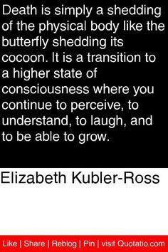 ... Kubler Ross Quotes, Quotes Elizabeth Kubler Ross, Butterflies Death