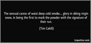 The sensual caress of waist deep cold smoke.... glory in skiing virgin ...