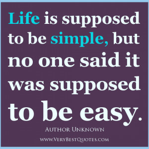 life quotes, simple life quotes, life is not easy quotes