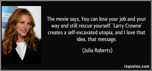 The movie says, You can lose your job and your way and still rescue ...