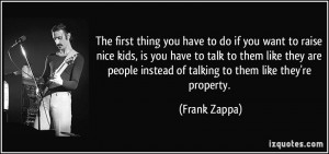 you have to do if you want to raise nice kids, is you have to talk ...